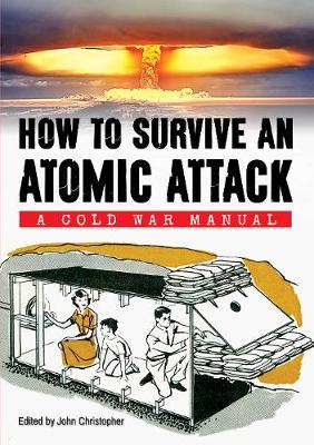 How to Survive an Atomic Attack: A Cold War Manual - How to ... (Paperback)