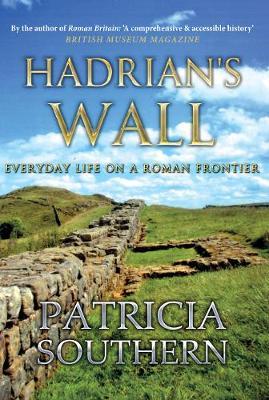 Hadrian's Wall: Everyday Life on a Roman Frontier (Hardback)