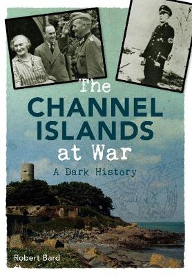 The Channel Islands at War: A Dark History (Paperback)