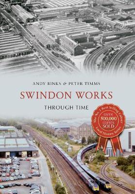 Swindon Works Through Time - Through Time (Paperback)