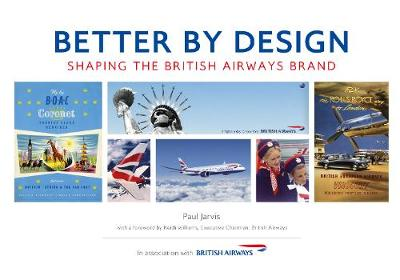 Better by Design: Shaping the British Airways Brand (Paperback)