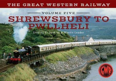 The Great Western Railway Volume Five Shrewsbury to Pwllheli - The Great Western Railway ... 5 (Paperback)