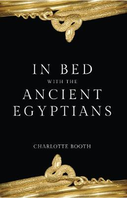 In Bed with the Ancient Egyptians - In Bed with the ... (Hardback)