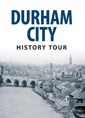 Durham City History Tour - History Tour (Paperback)