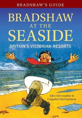 Bradshaw's Guide Bradshaw at the Seaside: Britain's Victorian Resorts - Bradshaw's Guide 12 (Paperback)