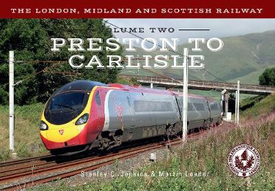 The London, Midland and Scottish Railway Volume Two Preston to Carlisle - The London, Midland and Scottish Railway 2 (Paperback)