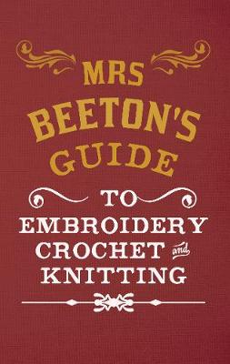 Mrs Beeton's Guide to Embroidery, Crochet & Knitting (Hardback)