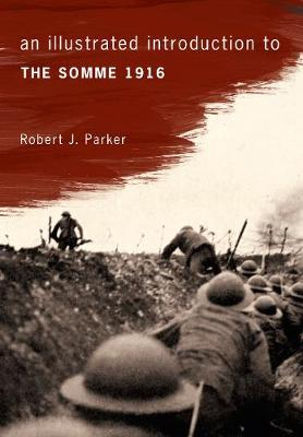 An Illustrated Introduction to the Somme 1916 - An Illustrated Introduction to ... (Paperback)