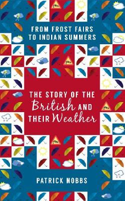 The Story of the British and Their Weather: From Frost Fairs to Indian Summers (Hardback)