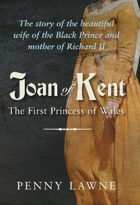Joan of Kent: The First Princess of Wales (Hardback)