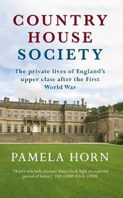Country House Society: The Private Lives of England's Upper Class After the First World War (Paperback)