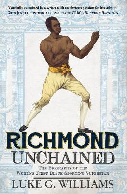 Richmond Unchained: The Biography of the World's First Black Sporting Superstar (Paperback)