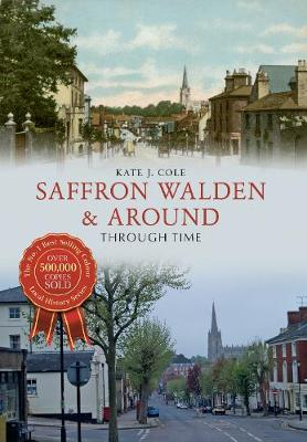 Saffron Walden & Around Through Time - Through Time (Paperback)