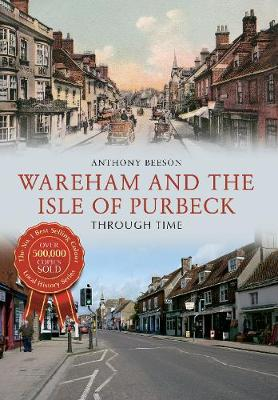 Wareham and The Isle of Purbeck Through Time - Through Time (Paperback)