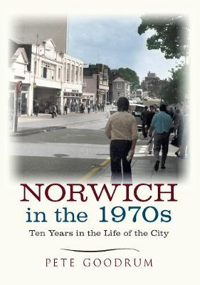 Norwich in the 1970s: Ten Years in the Life of a City - Ten Years that Changed a City (Paperback)