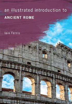 An Illustrated Introduction to Ancient Rome - An Illustrated Introduction to ... (Paperback)