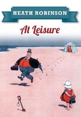 Heath Robinson At Leisure (Paperback)