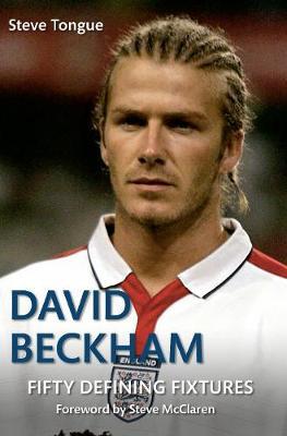 David Beckham Fifty Defining Fixtures - Fifty Defining Fixtures (Paperback)