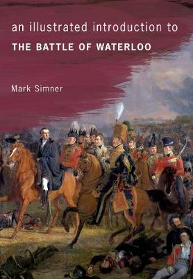 An Illustrated Introduction to the Battle of Waterloo - An Illustrated Introduction to ... (Paperback)