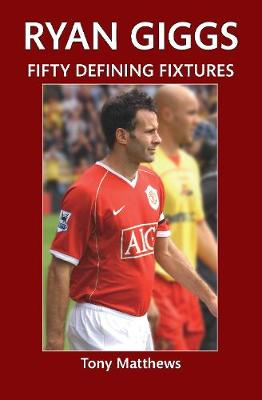 Ryan Giggs Fifty Defining Fixtures - Fifty Defining Fixtures (Paperback)