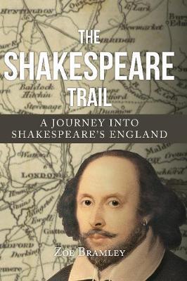 The Shakespeare Trail: A Journey into Shakespeare's England (Hardback)