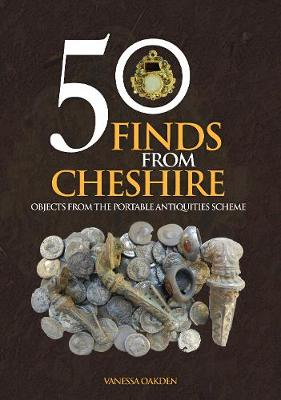 50 Finds From Cheshire: Objects from the Portable Antiquities Scheme - 50 Finds (Paperback)