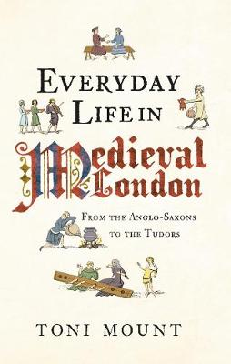 Everyday Life in Medieval London: From the Anglo-Saxons to the Tudors - Everyday Life in ... (Paperback)