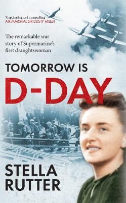 Tomorrow is D-Day: The Remarkable War Story of Supermarine's First Draughtswoman (Paperback)