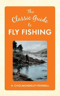 The Classic Guide to Fly Fishing - The Classic Guide to ... (Hardback)