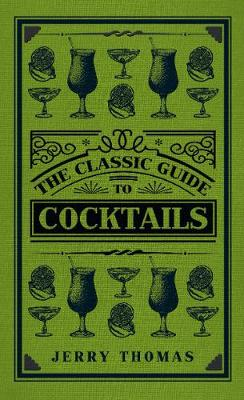 The Classic Guide to Cocktails - The Classic Guide to ... (Hardback)