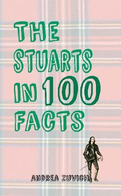 The Stuarts in 100 Facts - In 100 Facts (Paperback)