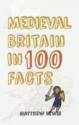 Medieval Britain in 100 Facts - In 100 Facts (Paperback)
