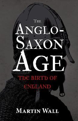 The Anglo-Saxon Age: The Birth of England (Hardback)