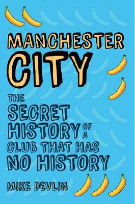 Manchester City: The Secret History of a Club That Has No History (Paperback)