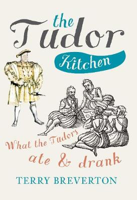 The Tudor Kitchen: What the Tudors Ate & Drank (Hardback)