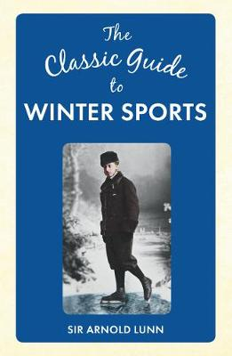 The Classic Guide to Winter Sports - The Classic Guide to ... (Hardback)