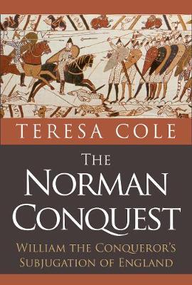 The Norman Conquest: William the Conqueror's Subjugation of England (Hardback)
