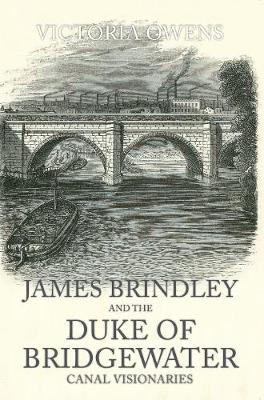 James Brindley and the Duke of Bridgewater: Canal Visionaries (Paperback)