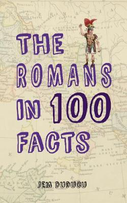 The Romans in 100 Facts - In 100 Facts (Paperback)