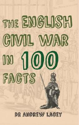 The English Civil War in 100 Facts - In 100 Facts (Paperback)
