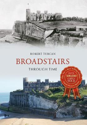 Broadstairs Through Time - Through Time (Paperback)