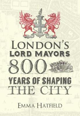 London's Lord Mayors: 800 Years of Shaping the City (Hardback)