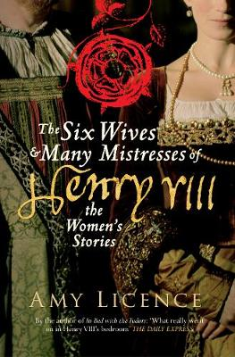 The Six Wives & Many Mistresses of Henry VIII: The Women's Stories (Paperback)