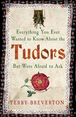 Everything You Ever Wanted to Know About the Tudors but Were Afraid to Ask (Paperback)
