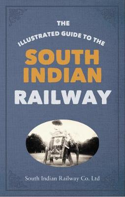 The Illustrated Guide to the South Indian Railway (Paperback)