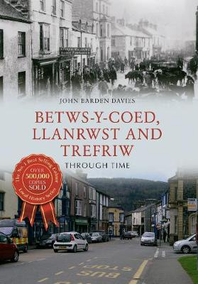 Betws-y-Coed, Llanrwst and Trefriw Through Time - Through Time (Paperback)