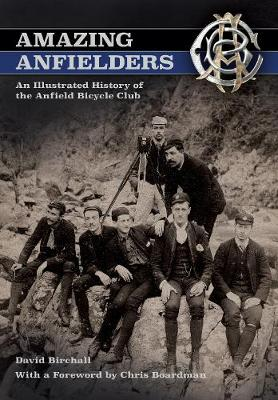 Amazing Anfielders: An Illustrated History of the Anfield Bicycle Club (Paperback)
