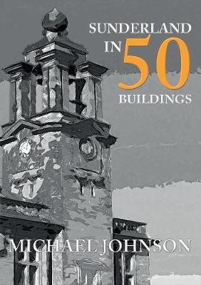 Sunderland in 50 Buildings - In 50 Buildings (Paperback)
