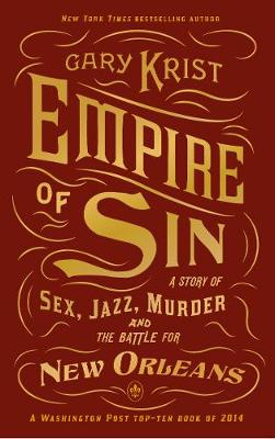 Empire of Sin: A Story of Sex, Jazz, Murder and the Battle for New Orleans (Paperback)