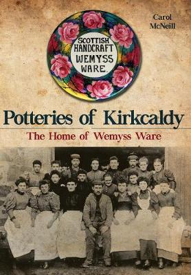 Potteries of Kirkcaldy: The Home of Wemyss Ware (Paperback)